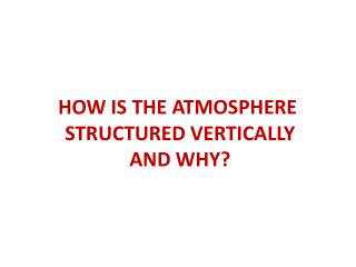 HOW IS THE ATMOSPHERE  STRUCTURED  VERTICALLY AND WHY?