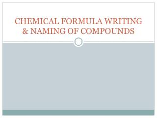 CHEMICAL FORMULA WRITING & NAMING OF COMPOUNDS