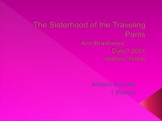 The Sisterhood of the Traveling Pants 			Ann Brashares		 Date?,2001 realistic fiction