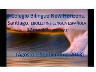 Colegio Bilingue  New Horizons. Santiago.  EBOLLETINS LENGUA ESPAÑOLA . 12mo AP.   (RITA DÍAZ)