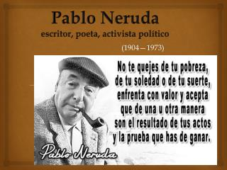 Pablo Neruda escritor, poeta , activista político