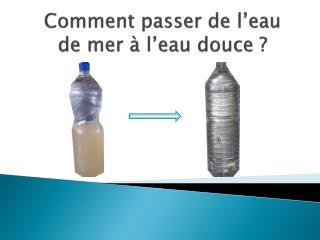 Comment passer de l'eau de mer à l'eau douce ?