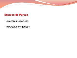 Ensaios de Pureza   - Impurezas Orgânicas - Impurezas Inorgânicas