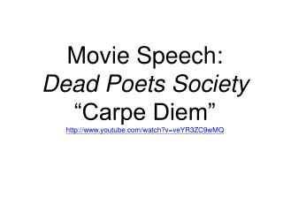 "Movie Speech: Dead Poets Society ""Carpe Diem"" http://www.youtube.com/watch?v=veYR3ZC9wMQ"