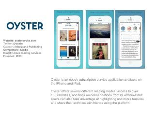 Oyster is an ebook subscription service application available on the iPhone and iPad.