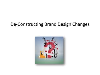 De-Constructing  B rand Design Changes
