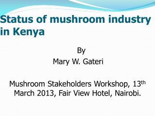Status of mushroom industry in Kenya