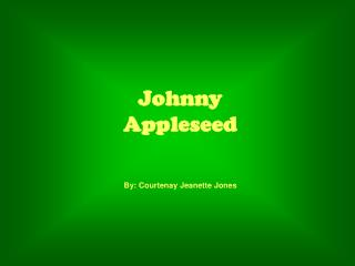 Johnny Appleseed  By: Courtenay Jeanette Jones