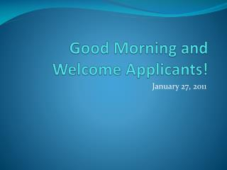 Good Morning and  Welcome Applicants!
