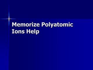 Memorize Polyatomic Ions Help