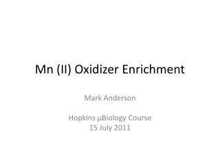 Mn  (II)  O xidizer Enrichment