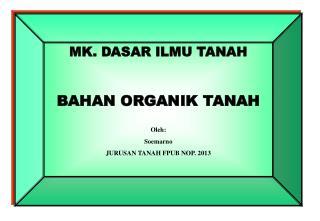 MK.  DASAR ILMU TANAH BAHAN ORGANIK TANAH Oleh : Soemarno JURUSAN TANAH FPUB NOP.  2013