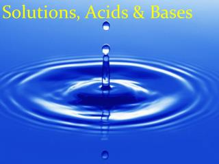 Solutions, Acids & Bases