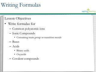Lesson Objectives Write formulas for  Common polyatomic ions Ionic Compounds