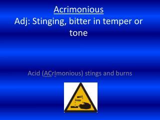 Acrimonious Adj : Stinging, bitter in temper or tone