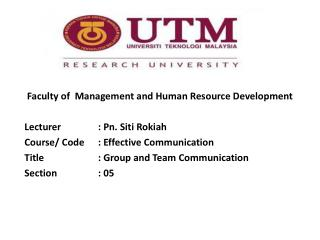 Faculty of  Management and Human Resource Development Lecturer	    :  Pn .  Siti Rokiah