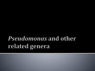 Pseudomonas  and  other related genera