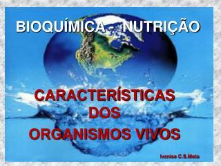 BIOQUÍMICA -  NUTRIÇÃO Ivanise C.S. Mota