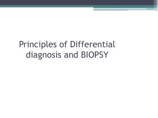 Principles of Differential diagnosis and BIOPSY