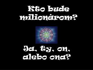 Kto bude milionárom ?