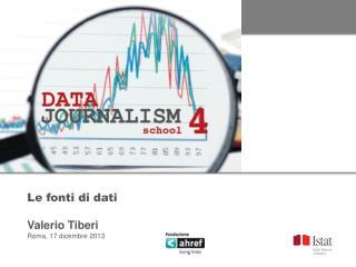 Le fonti di dati Valerio Tiberi Ro ma, 17 dicembre 2013