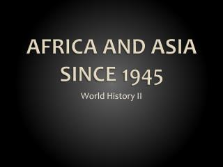 AFRICA AND ASIA SINCE 1945