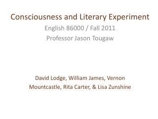 Consciousness and Literary Experiment English 86000 / Fall 2011 Professor Jason Tougaw