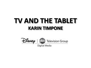 TV AND THE TABLET KARIN TIMPONE