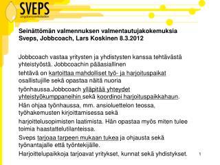 Seinättömän valmennuksen valmentautujakokemuksia Sveps ,  Jobbcoach , Lars Koskinen 8.3.2012