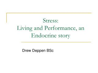 Stress: Living and Performance, an Endocrine story
