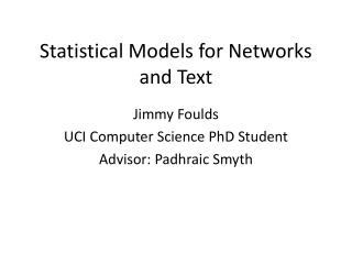 Statistical Models for  Networks and  Text