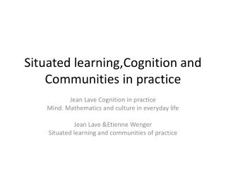 Situated learning,Cognition  and  Communities  in  practice