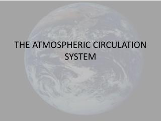 THE ATMOSPHERIC CIRCULATION SYSTEM