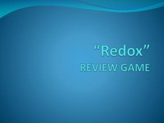 """ Redox "" REVIEW GAME"