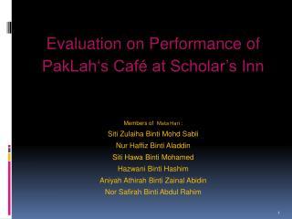 Evaluation  on Performance of PakLah�s  Caf� at Scholar�s Inn Members of   Mata  Hari :