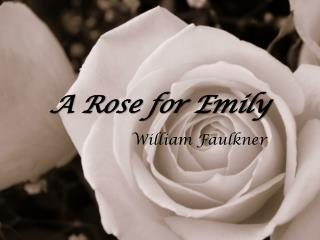 the victim in emily grierson in a rose for emily a short story by william faulkner Emily grierson, referred to as miss emily throughout the story, is the main character of 'a rose for emily,' written by william faulkner emily is born to a proud, aristocratic family sometime during the civil war miss emily used to live with her father and servants, in a big decorated house.