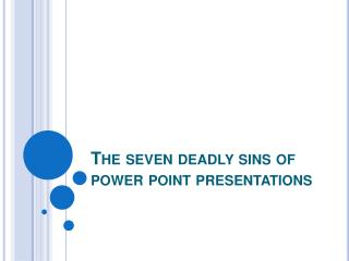 The seven deadly sins of power point presentations