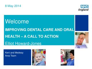 Welcome IMPROVING DENTAL CARE AND ORAL HEALTH – A CALL TO ACTION Elliot Howard-Jones
