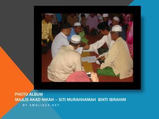 Photo Album Majlis Akad Nikah  – SITI MURAHHAMAH  BINTI  iBRAHIM