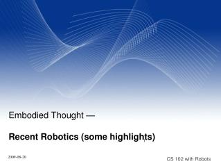 Embodied Thought — Recent Robotics (some highlights)