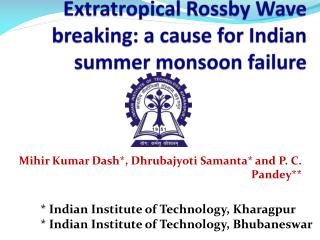 Extratropical Rossby Wave  breaking:  a  cause  for Indian summer monsoon failure