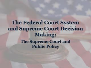 The Federal Court System and Supreme Court Decision Making: