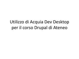 Utilizzo di Acquia Dev Desktop per il corso Drupal di Ateneo