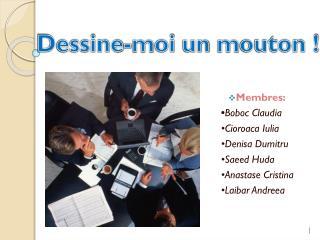 Membres :  • Boboc  Claudia • Cioroaca  Iulia • Denisa Dumitru • Saeed  Huda • Anastase  Cristina