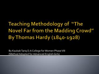 "Teaching Methodology of  ""The Novel Far from the Madding Crowd""   By Thomas Hardy (1840-1928)"