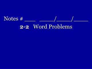 Notes #  ___   ____/____/____ 2-2    Word Problems