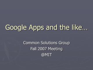 Google Apps and the like