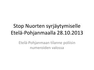 Stop Nuorten syrj�ytymiselle Etel�-Pohjanmaalla 28.10.2013