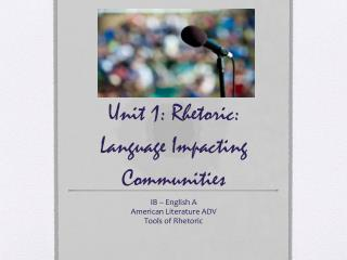 Unit 1: Rhetoric: Language Impacting Communities