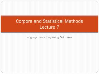 Corpora and Statistical Methods Lecture 7